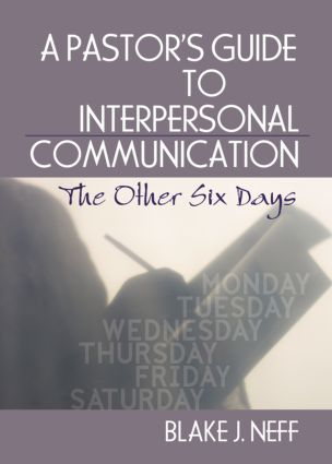 A Pastor's Guide to Interpersonal Communication: The Other Six Days, 1st Edition (e-Book) book cover