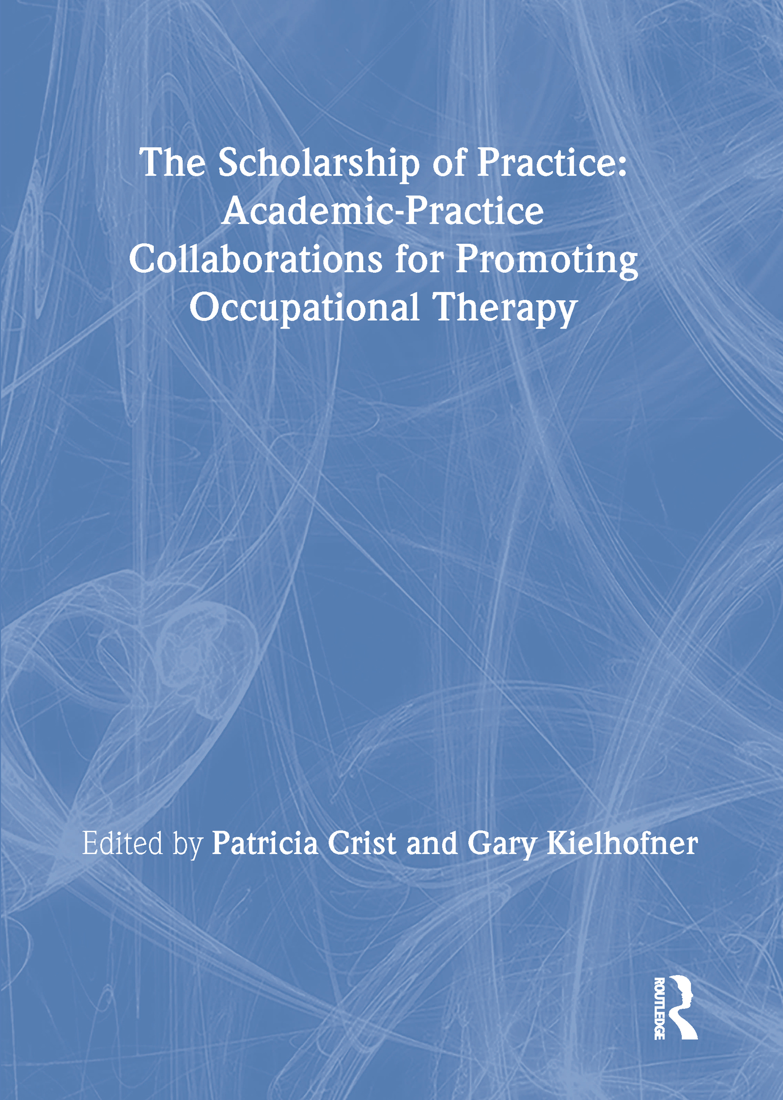 The Scholarship of Practice: Academic-Practice Collaborations for Promoting Occupational Therapy, 1st Edition (Hardback) book cover