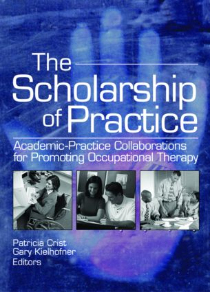 The Scholarship of Practice: Academic-Practice Collaborations for Promoting Occupational Therapy, 1st Edition (Paperback) book cover
