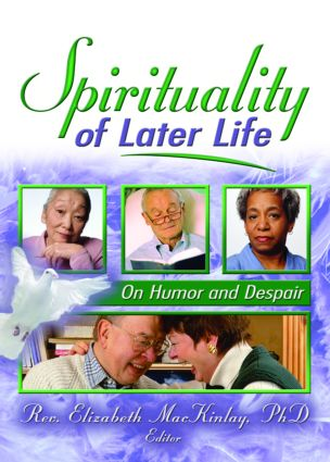 Spirituality of Later Life: On Humor and Despair (Paperback) book cover
