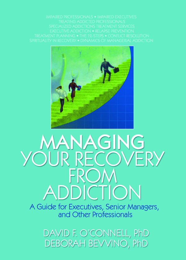 Managing Your Recovery from Addiction: A Guide for Executives, Senior Managers, and Other Professionals, 1st Edition (Hardback) book cover