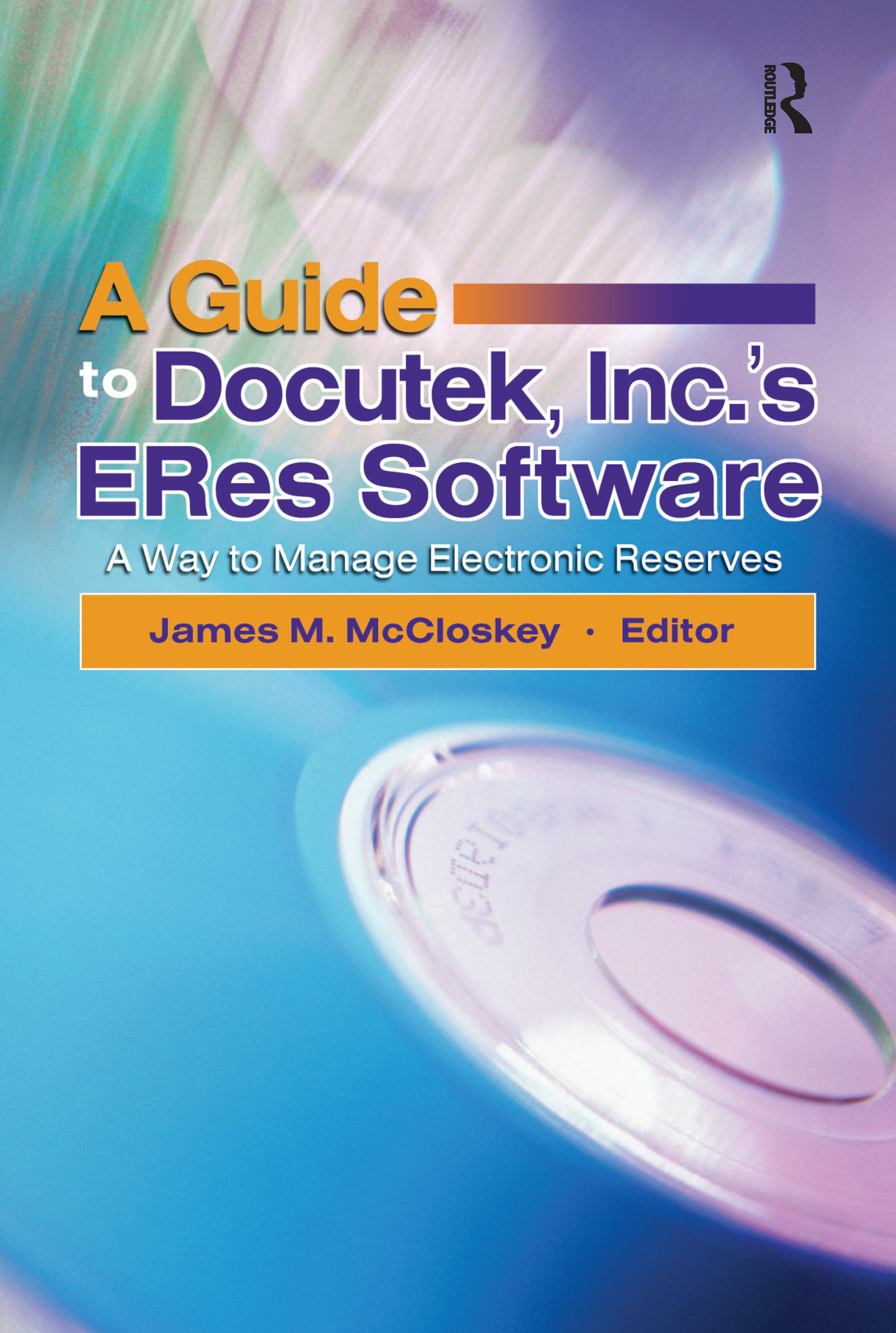A Guide to Docutek Inc.'s ERes Software: A Way to Manage Electronic Reserves, 1st Edition (Hardback) book cover