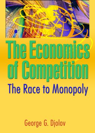 The Economics of Competition: The Race to Monopoly, 1st Edition (Paperback) book cover