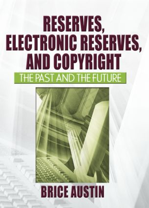 Reserves, Electronic Reserves, and Copyright: The Past and the Future book cover