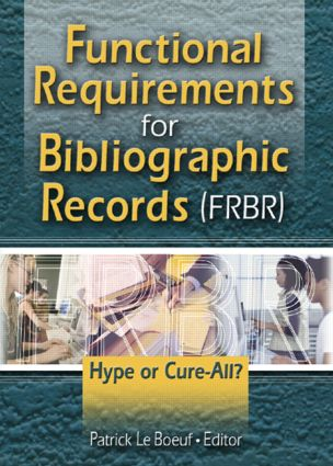 Functional Requirements for Bibliographic Records (FRBR): Hype or Cure-All?, 1st Edition (Hardback) book cover