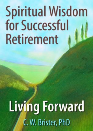 Spiritual Wisdom for Successful Retirement: Living Forward, 1st Edition (Paperback) book cover