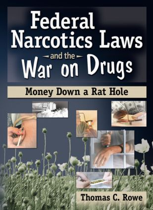 Federal Narcotics Laws and the War on Drugs: Money Down a Rat Hole (Paperback) book cover
