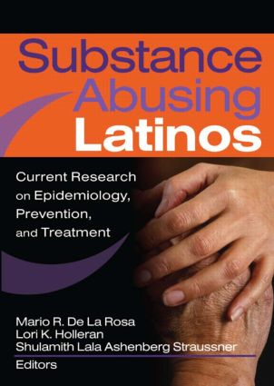 Substance Abusing Latinos: Current Research on Epidemiology, Prevention, and Treatment, 1st Edition (Paperback) book cover