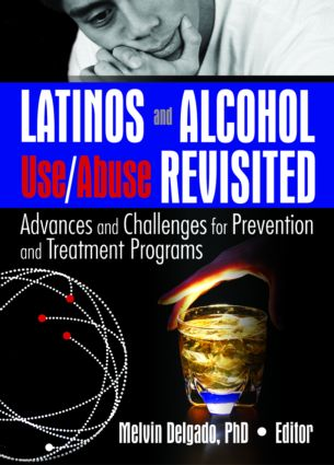 Latinos and Alcohol Use/Abuse Revisited: Advances and Challenges for Prevention and Treatment Programs, 1st Edition (Paperback) book cover