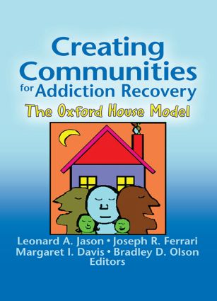 Creating Communities for Addiction Recovery: The Oxford House Model (Paperback) book cover