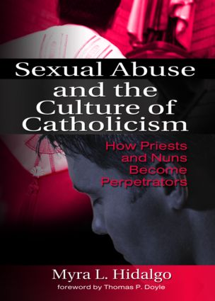 Sexual Abuse and the Culture of Catholicism: How Priests and Nuns Become Perpetrators (Hardback) book cover
