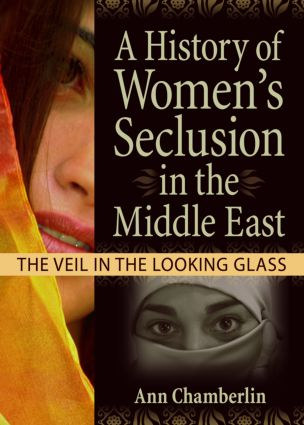 A History of Women's Seclusion in the Middle East: The Veil in the Looking Glass (Paperback) book cover