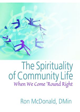 The Spirituality of Community Life: When We Come 'Round Right, 1st Edition (Hardback) book cover