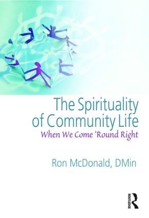 The Spirituality of Community Life: When We Come 'Round Right, 1st Edition (Paperback) book cover