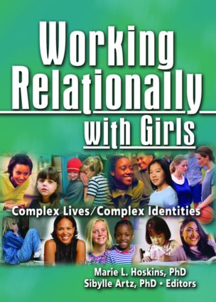 Working Relationally with Girls: Complex Lives/Complex Identities, 1st Edition (Hardback) book cover