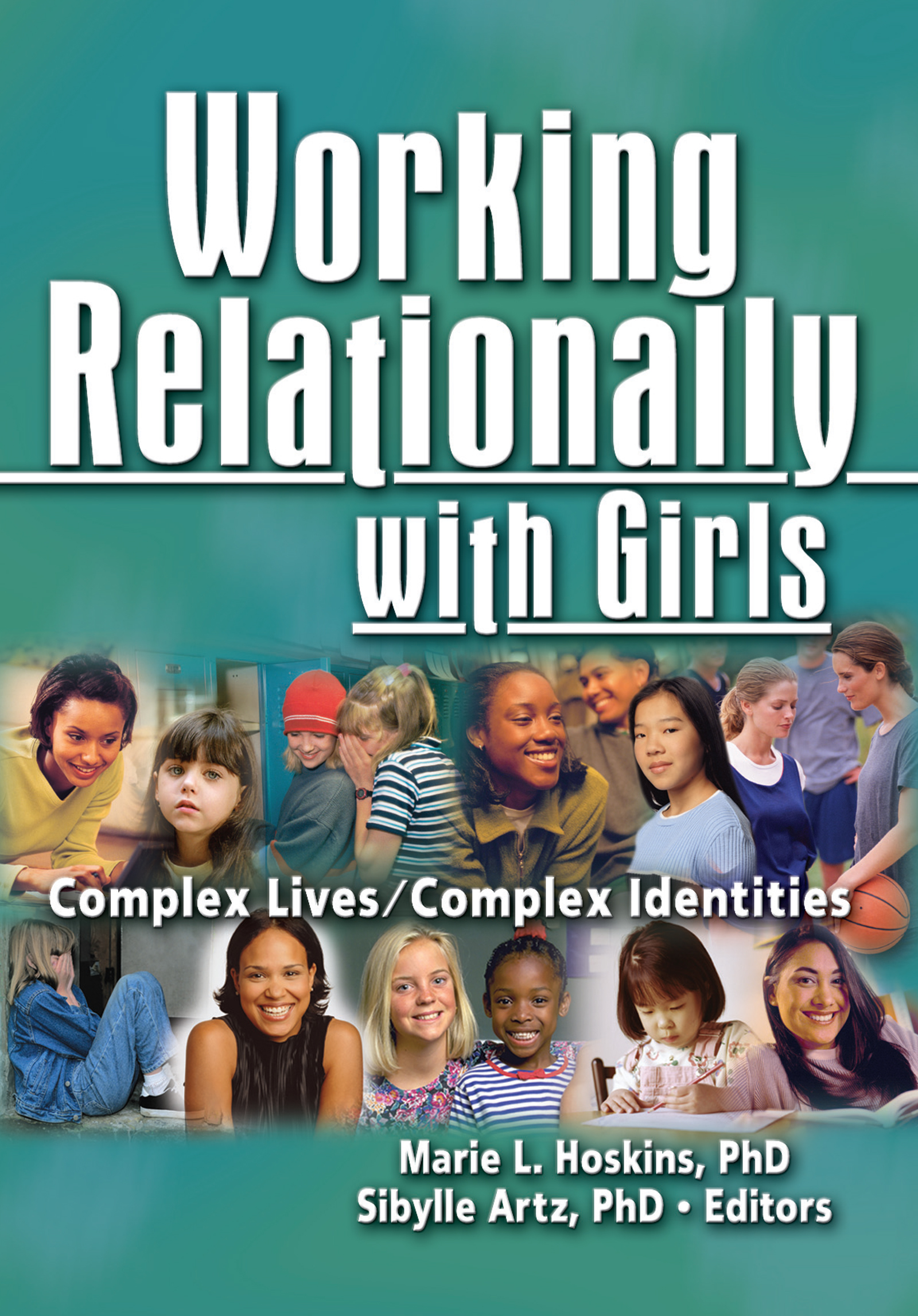 Working Relationally with Girls: Complex Lives/Complex Identities, 1st Edition (e-Book) book cover