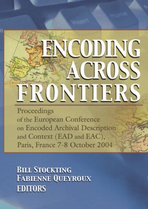 Encoding Across Frontiers: Proceedings of the European Conference on Encoded Archival Description and Context (EAD and EAC), Pa book cover