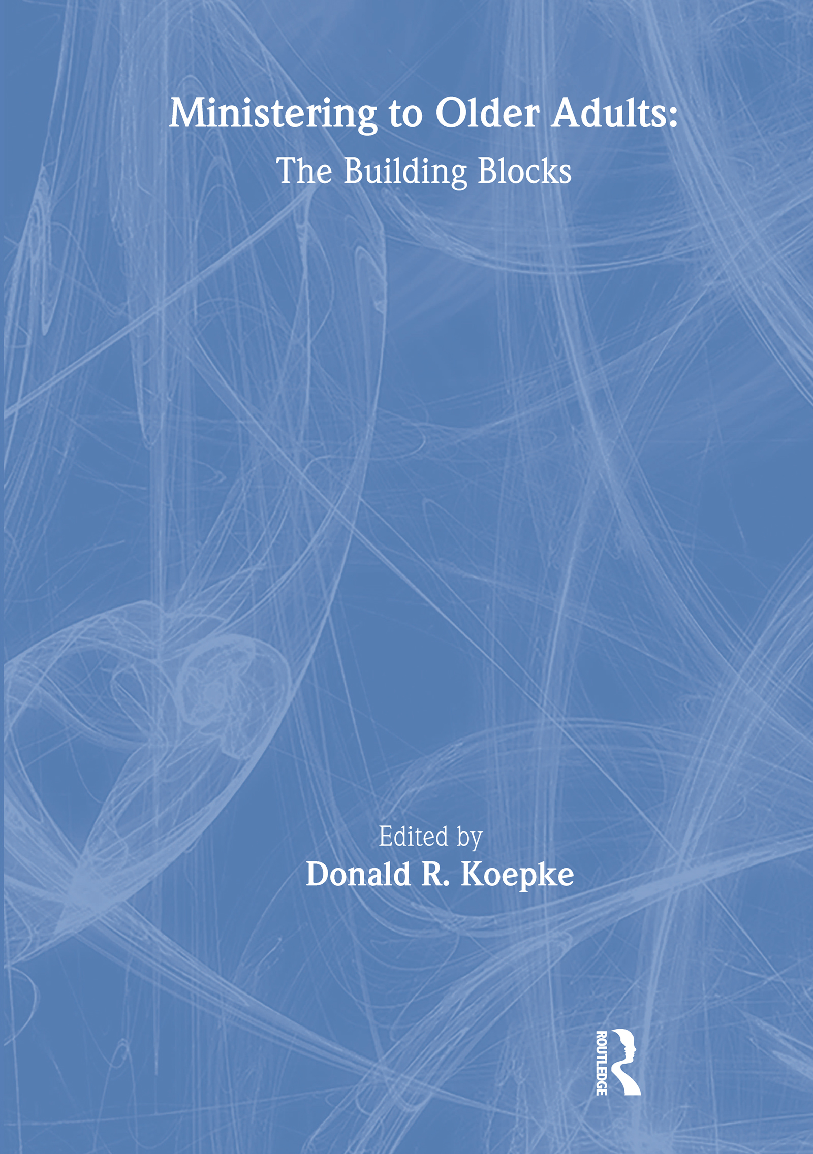Ministering to Older Adults: The Building Blocks, 1st Edition (Hardback) book cover