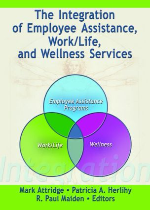 The Integration of Employee Assistance, Work/Life, and Wellness Services (Paperback) book cover