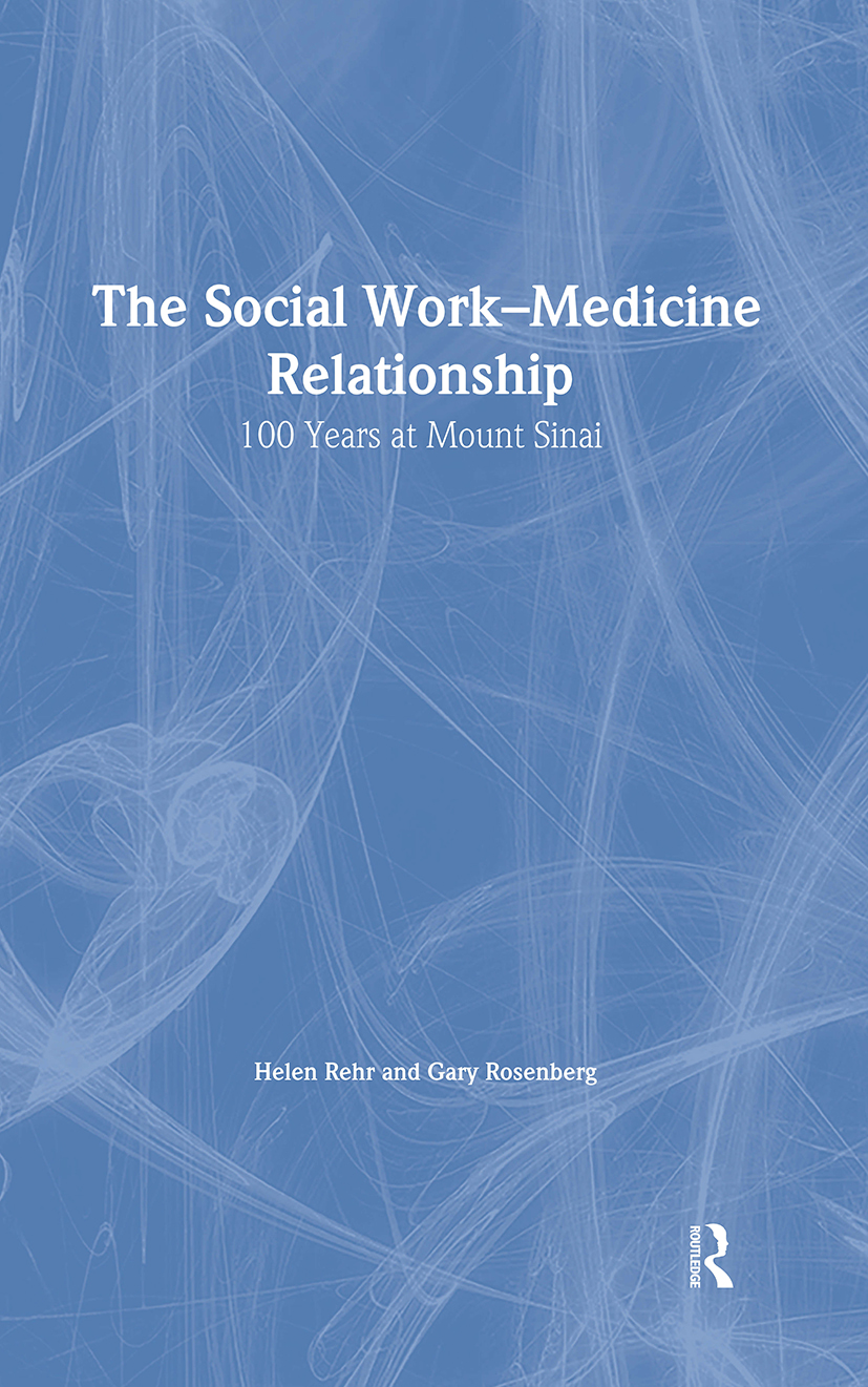 The Social Work-Medicine Relationship: 100 Years at Mount Sinai, 1st Edition (Hardback) book cover