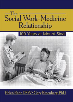 The Social Work-Medicine Relationship: 100 Years at Mount Sinai, 1st Edition (Paperback) book cover