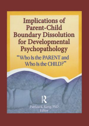 Implications of Parent-Child Boundary Dissolution for Developmental Psychopathology