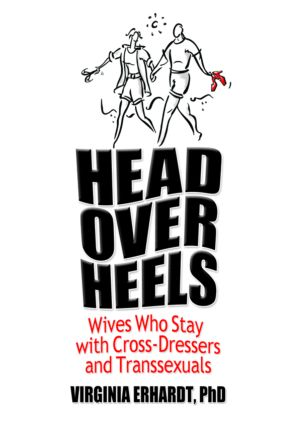 Head Over Heels: Wives Who Stay with Cross-Dressers and Transsexuals, 1st Edition (Paperback) book cover