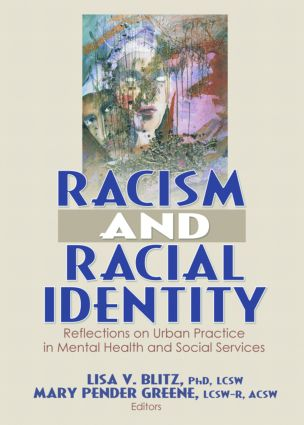 Racism and Racial Identity: Reflections on Urban Practice in Mental Health and Social Services, 1st Edition (Paperback) book cover