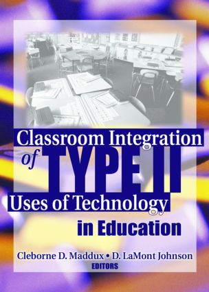Classroom Integration of Type II Uses of Technology in Education: 1st Edition (Paperback) book cover