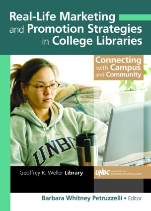 Real-Life Marketing and Promotion Strategies in College Libraries: Connecting With Campus and Community, 1st Edition (Hardback) book cover