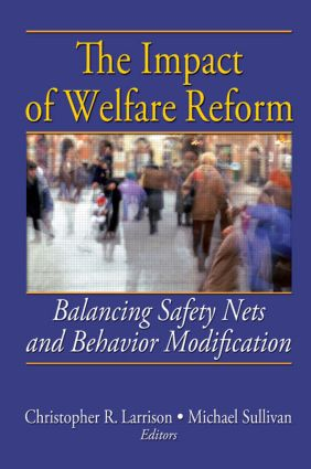 The Impact of Welfare Reform: Balancing Safety Nets and Behavior Modification, 1st Edition (Paperback) book cover