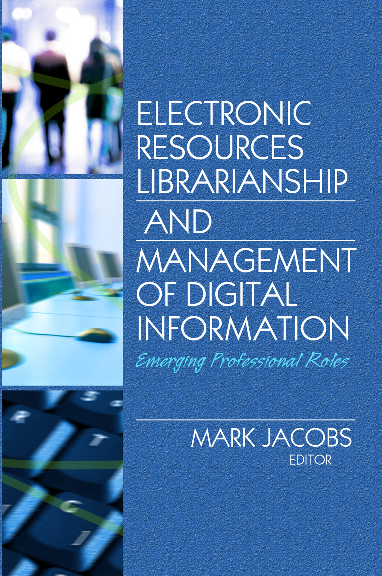 Electronic Resources Librarianship and Management of Digital Information: Emerging Professional Roles book cover
