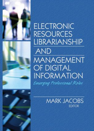 Electronic Resources Librarianship and Management of Digital Information: Emerging Professional Roles, 1st Edition (Paperback) book cover