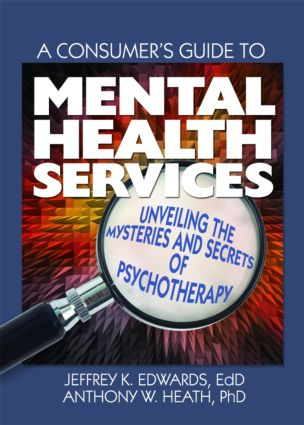 A Consumer's Guide to Mental Health Services: Unveiling the Mysteries and Secrets of Psychotherapy (Paperback) book cover
