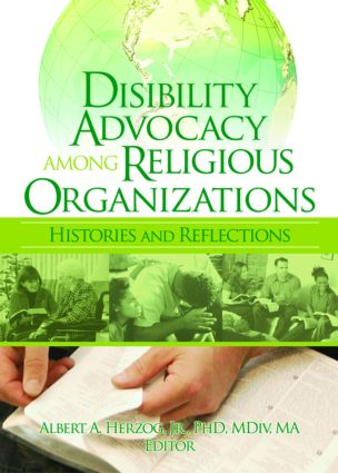 Disability Advocacy Among Religious Organizations: Histories and Reflections, 1st Edition (Paperback) book cover