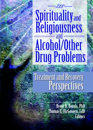 Spirituality and Religiousness and Alcohol/Other Drug Problems: Treatment and Recovery Perspectives, 1st Edition (Paperback) book cover