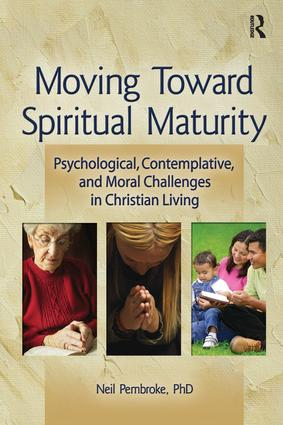 Moving Toward Spiritual Maturity: Psychological, Contemplative, and Moral Challenges in Christian Living, 1st Edition (Paperback) book cover