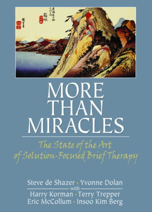 More Than Miracles: The State of the Art of Solution-Focused Brief Therapy, 1st Edition (Paperback) book cover