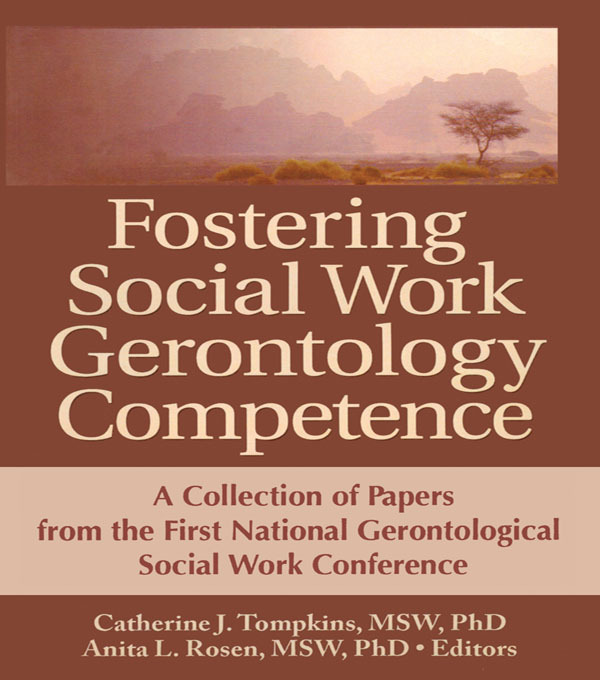 Fostering Social Work Gerontology Competence: A Collection of Papers from the First National Gerontological Social Work Conference, 1st Edition (Paperback) book cover