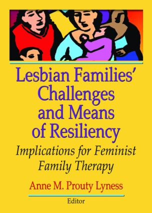 Lesbian Families' Challenges and Means of Resiliency: Implications for Feminist Family Therapy, 1st Edition (Paperback) book cover