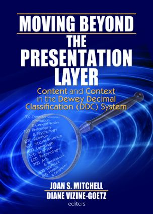 Moving Beyond the Presentation Layer: Content and Context in the Dewey Decimal Classification (DDC) System book cover