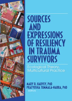 Sources and Expressions of Resiliency in Trauma Survivors: Ecological Theory, Multicultural Practice, 1st Edition (Paperback) book cover