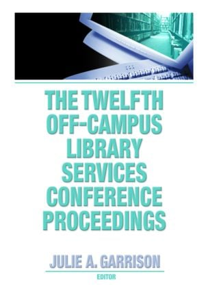 The Twelfth Off-Campus Library Services Conference Proceedings: 1st Edition (Paperback) book cover