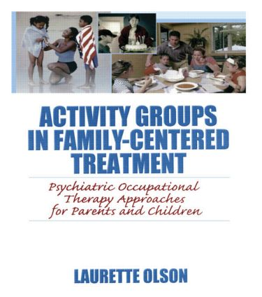Activity Groups in Family-Centered Treatment: Psychiatric Occupational Therapy Approaches for Parents and Children (Paperback) book cover