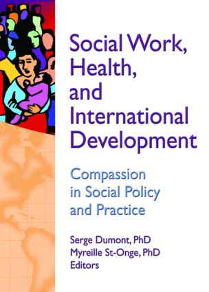 Social Work, Health, and International Development: Compassion in Social Policy and Practice, 1st Edition (Paperback) book cover