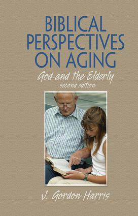 Biblical Perspectives on Aging: God and the Elderly, Second Edition, 1st Edition (Paperback) book cover
