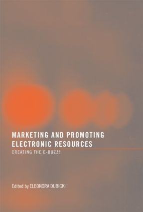 Marketing and Promoting Electronic Resources: Creating the E-Buzz! book cover