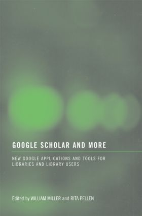 Google Scholar and More: New Google Applications and Tools for Libraries and Library Users book cover