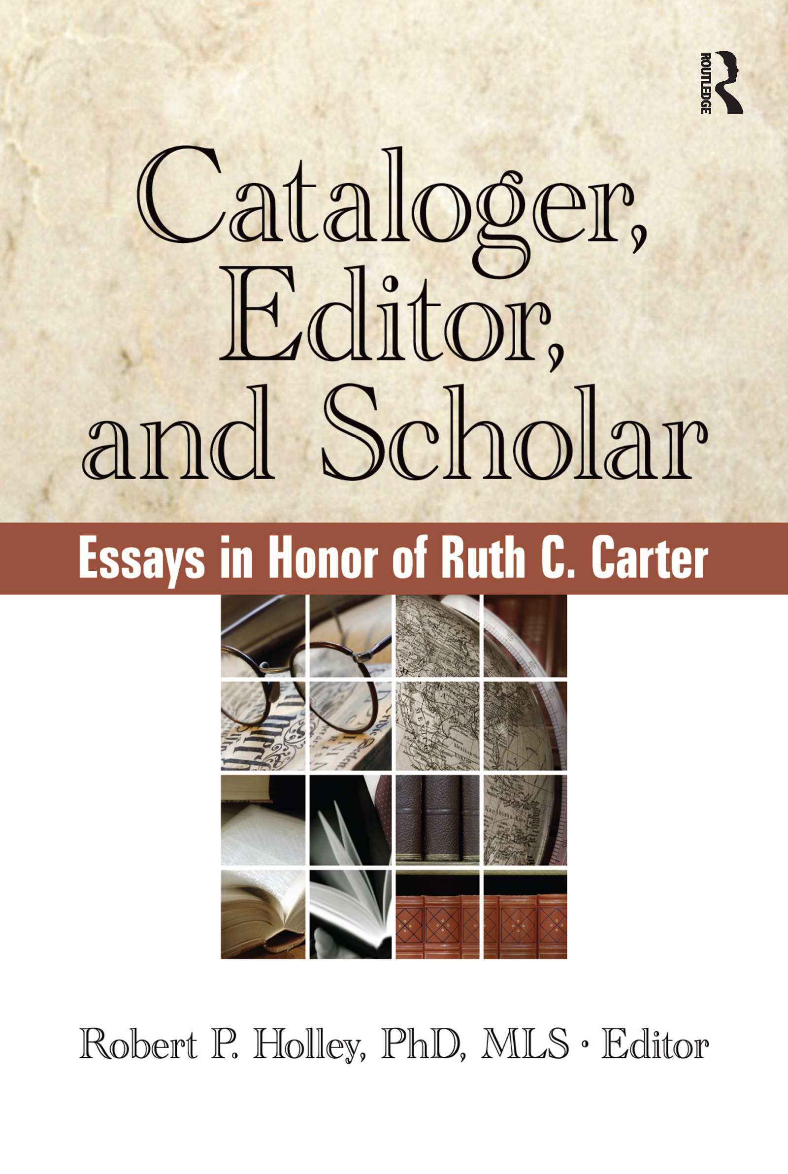 Cataloger, Editor, and Scholar: Essays in Honor of Ruth C. Carter, 1st Edition (Hardback) book cover