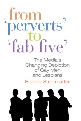 From Perverts to Fab Five: The Media's Changing Depiction of Gay Men and Lesbians (Paperback) book cover